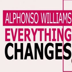 Everything Changes – Alphonso Williams